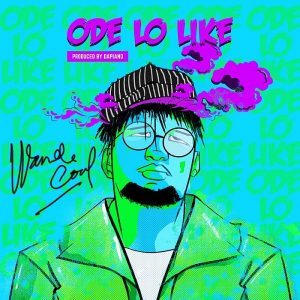 Wande Coal - Ode Lo Like Mp3 Audio Download