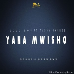 Gold Boy Ft. Taddy Rhymes – Yana Mwisho