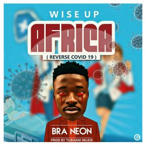 DOWNLOAD MP3: Bra Neon – Wise Up Africa (Reverse COVID-19)