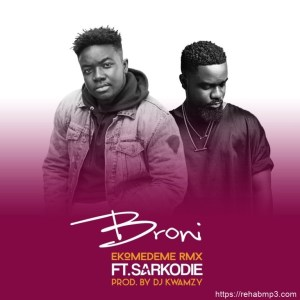 Broni ft. Sarkodie – Ekomedeme Remix