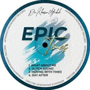 EP: De Khoisan Afrikah – Epic Times (Zip File)
