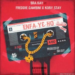 Bra Kay – Enfa Y3 Ho ft. Freddie Gambini x Koby Stay