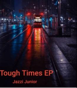 EP: Jazzi Junior – Tough Times (Zip File)