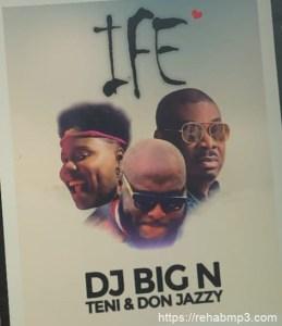 DJ Big N – Ife Ft. Teni & Don Jazzy