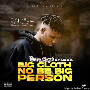Small Baddo - Big Cloth No Be Big Person