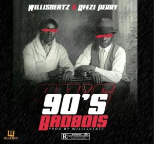 WillisBeatz – 90's Badbois Ft Afezi Perry