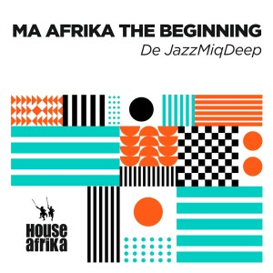 EP: De JazzMiQDeep – Ma Afrika The Beginning