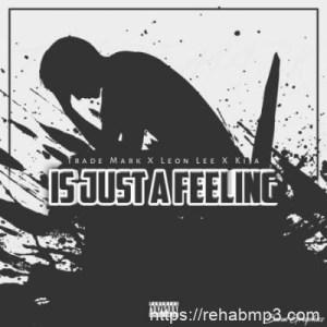 Trademark ft Leon Lee & Kija – Is Just A Feeling