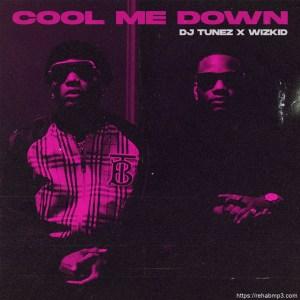 DJ Tunez & Wizkid – Cool Me Down