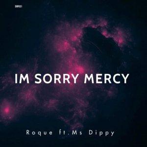 Roque Ms Dippy Im Sorry Mercy - Roque – I'm Sorry Mercy ft. Ms Dippy