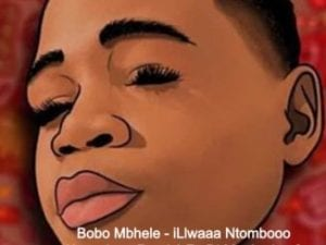 Bobo Mbhele – iLlwaaa Ntombooo (Amapiano Remix) Ft. Dj Maphorisa & Kabza De Small