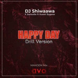 DJ Shiwaawa – Happy Day (Drill Version) Ft Kuami Eugene & Sarkodie