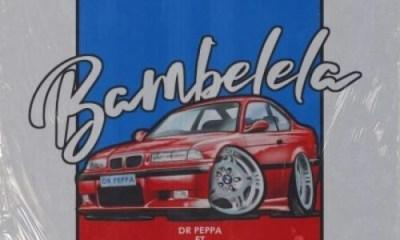 Dr Peppa – Bambelela Ft. Cassper Nyovest, Focalistic, Blxckie & Set