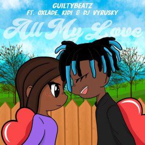 DOWNLOAD MP3: GuiltyBeatz – All My Love Ft KiDi, Oxlade & DJ Vyrusky