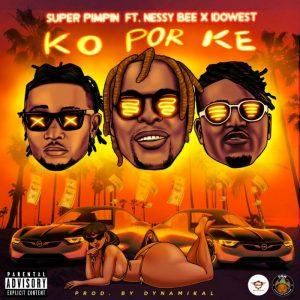 Super Pimpin – Ko Por Ke (KPK) Ft. Nessy Bee & Idowest
