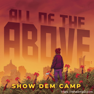 DOWNLOAD MP3: Show Dem Camp – All The Above