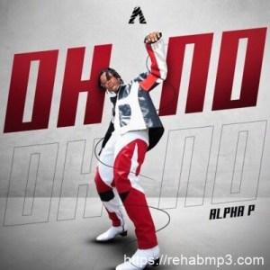 DOWNLOAD MP3: Alpha P – Oh No