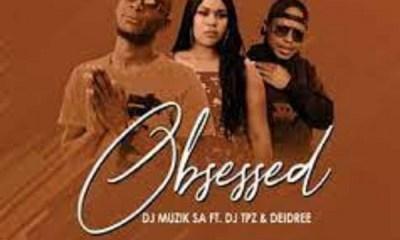 DJ Muzik SA – Obsessed Ft. DJ TPZ & Deidree