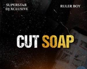 DJ Xclusive - Cut Soap ft Rulerboy