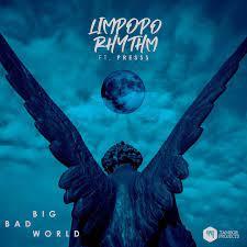 Limpopo Rhythm – Big Bad World Ft. Presss