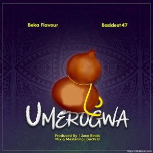 Beka Flavour Ft Baddest 47 – Umerogwa