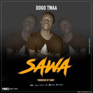 Dogo Twaa – Sawa