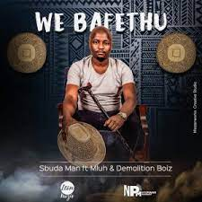 Sbuda Man – We Bafethu ft. Mluh & Demolition Boiz