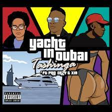 Tashinga – Yacht In Dubai ft. Pro Eazy & Xia