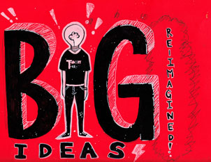 Big Ideas, Re-Imagined