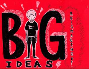 Big Ideas, Re-Imagined