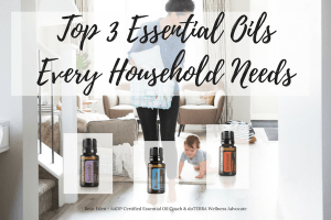 Top 3 Essential Oils Every Household Needs