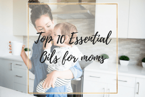 Top 10 Essential Oils for moms