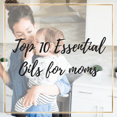 Top 10 Essential Oils Every Mom Needs