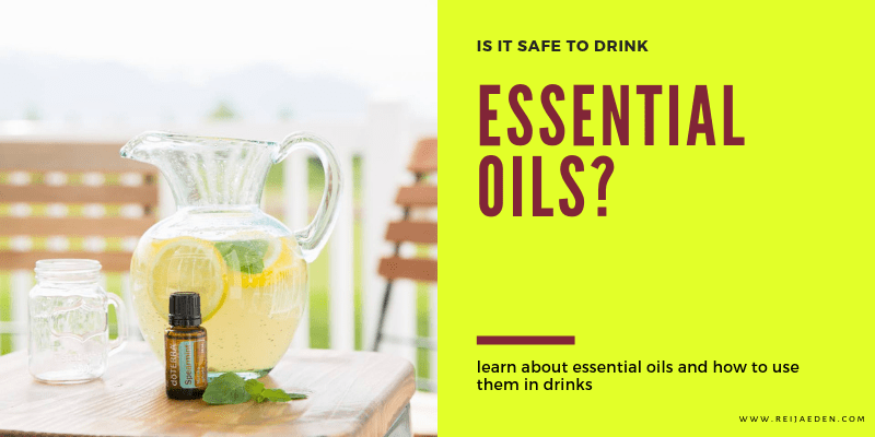 Is it safe to drink essential oils