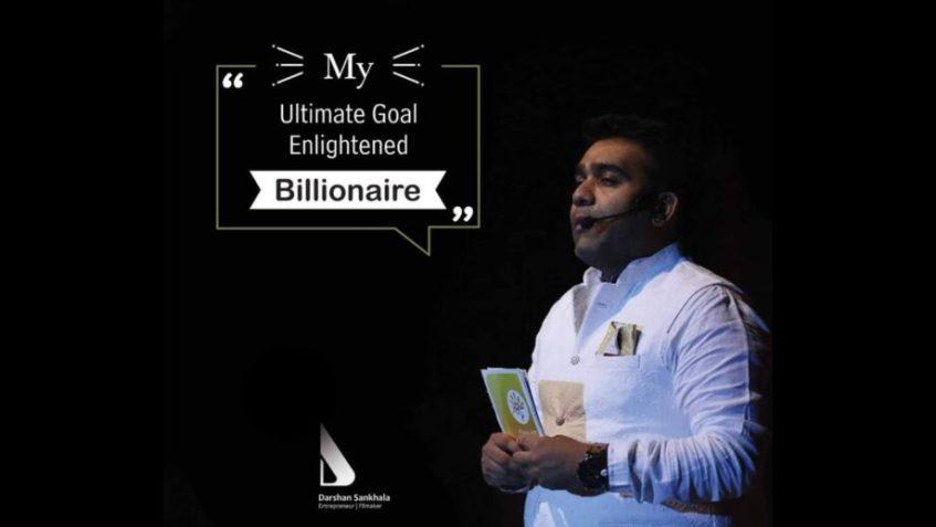 To be an 'Enlightened Billionaire' is the ultimate goal of entrepreneur Darshan Sankhala