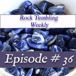 rock tumbling video episode 36