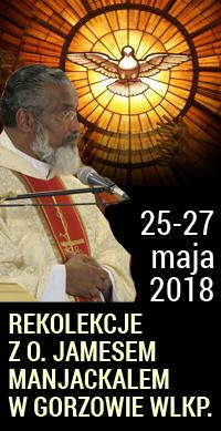 REKOLEKCJE Z O. JAMESEM MANJACKALEM Gorzów WLKP., 25 – 27 maja 2018