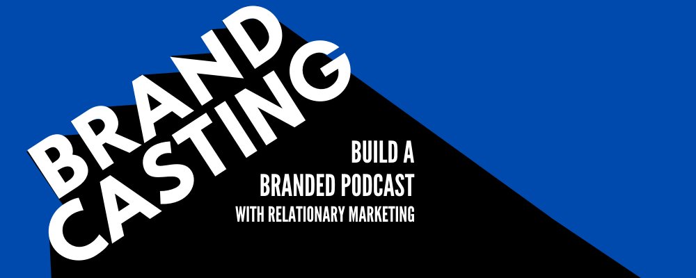 Brandcasting: Build a branded podcast with Relationary Marketing