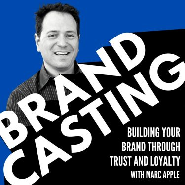 Brandcasting - Build Your Brand through Trust and Loyalty with Marc Apple