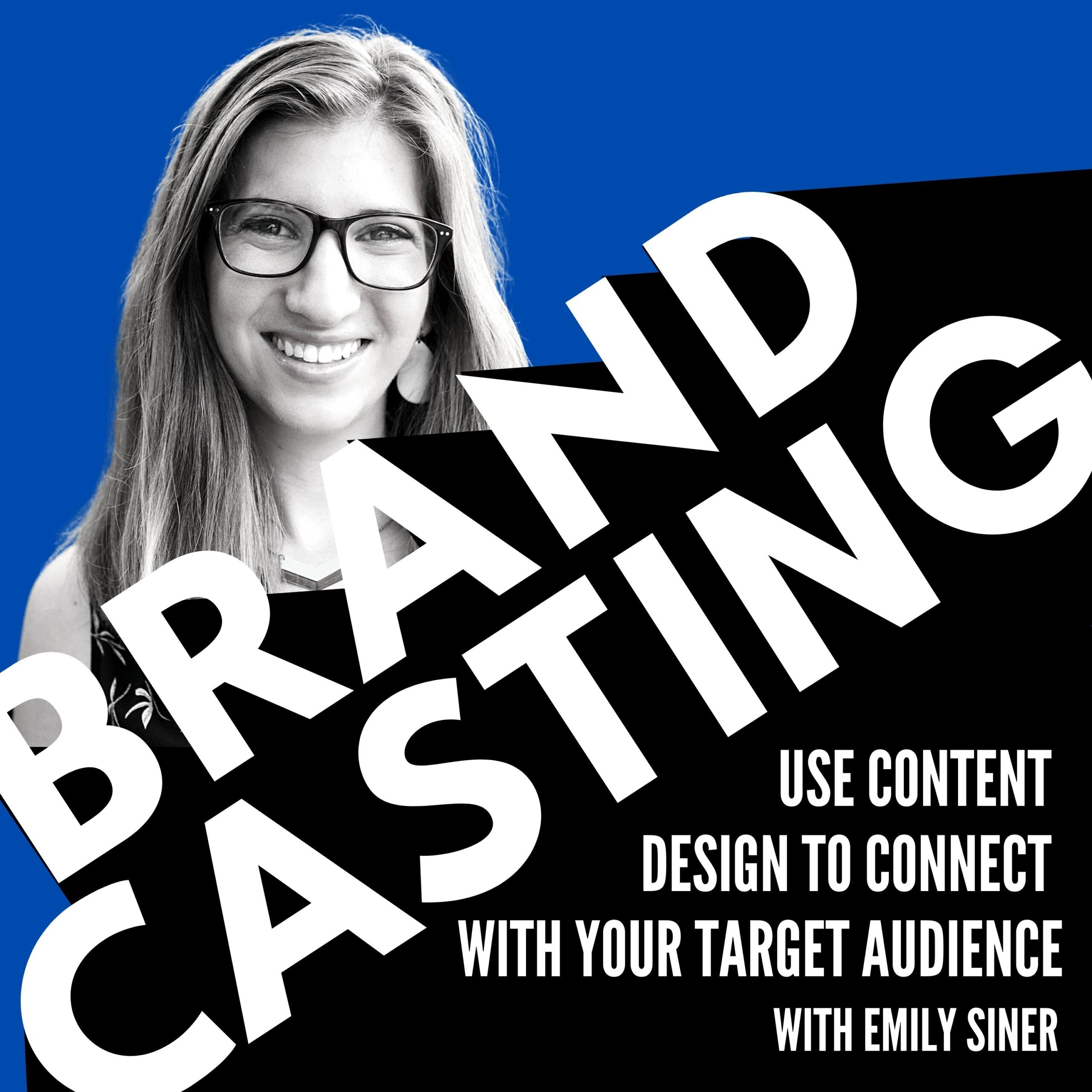 Brandcasting – Use Content Design to Connect with Your Target Audience with Emily Siner