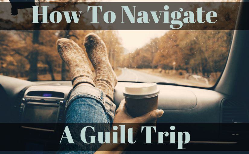 051 Personal Growth: How To Navigate A Guilt Trip
