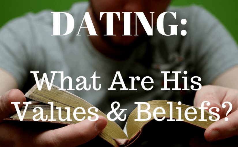 066 Dating: What are His Values and Beliefs?