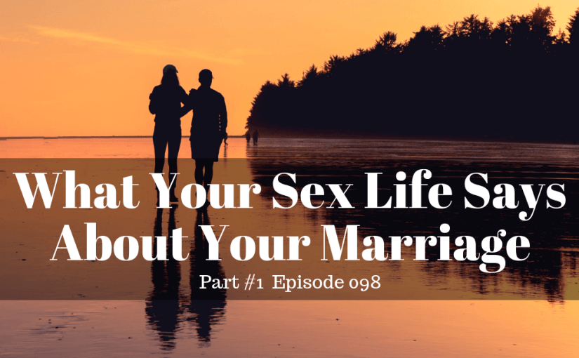 098 Marriage: What Your Sex Life Says About Your Marriage