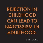11 How It All Starts Rejection And Abandonment In Childhood Can Lead To Extreme Narcissistic Behaviour Find Out Why Relationship Knowledge The Deidre Wallace System