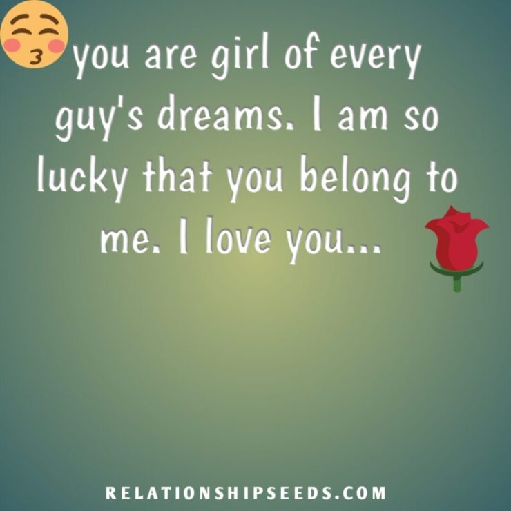 you are a girl of every guys dream