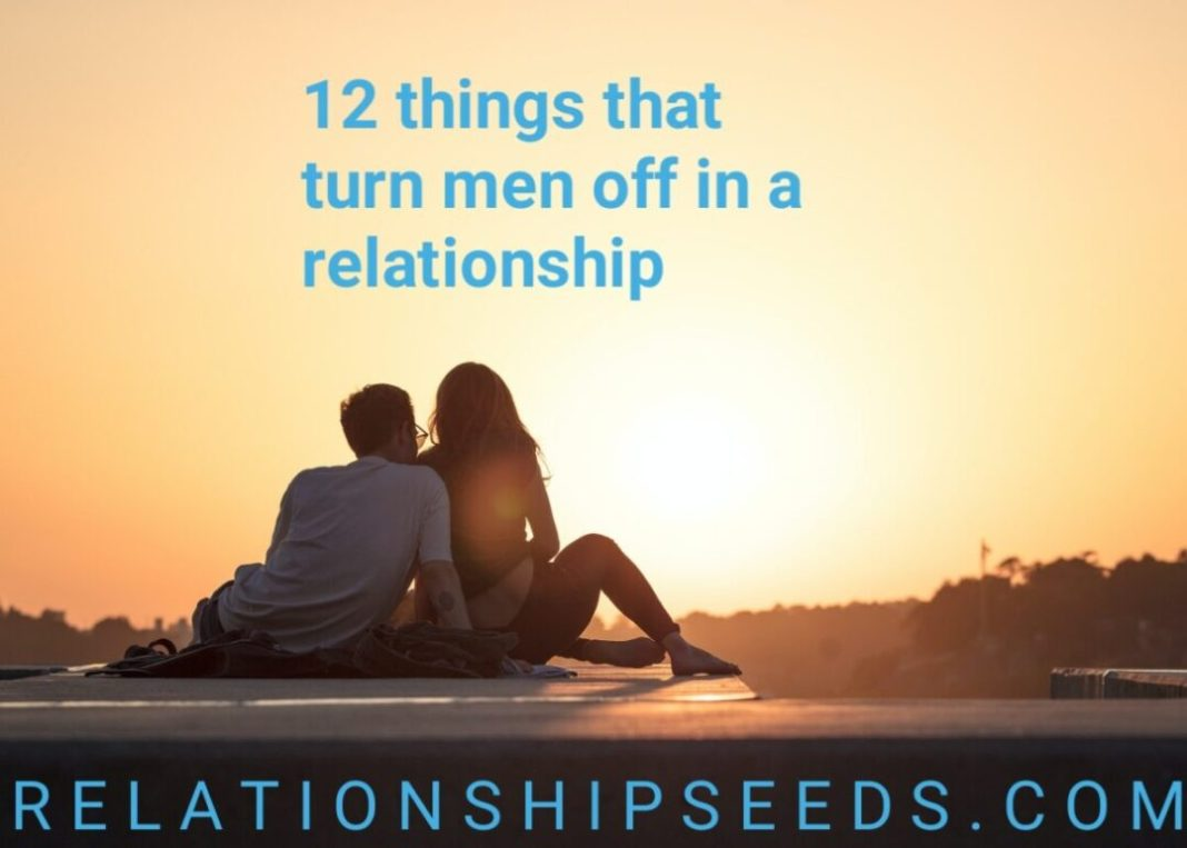 12 things that turn men off in a relationshiip