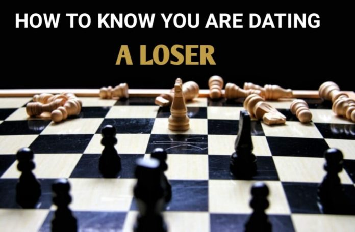 How to know you are dating a loser