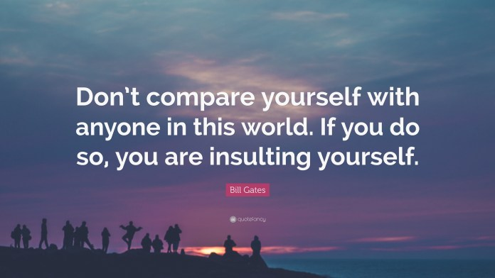 stop comparing yourself if you must love yourself