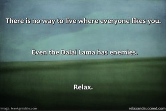 5 Relax and Succeed - There is no way to live where everyone likes you