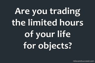 649 Relax and Succeed  - Are you trading the hours of your life